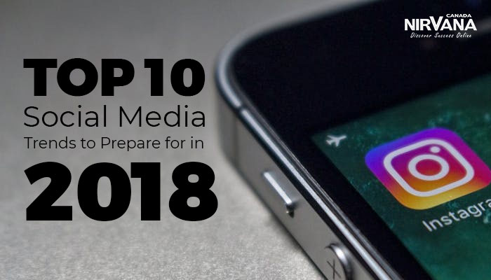 Top 10 Social Media Trends to Prepare for in 2018