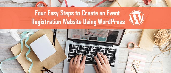 Four Easy Steps to Create an Event Registration Website Using WordPress